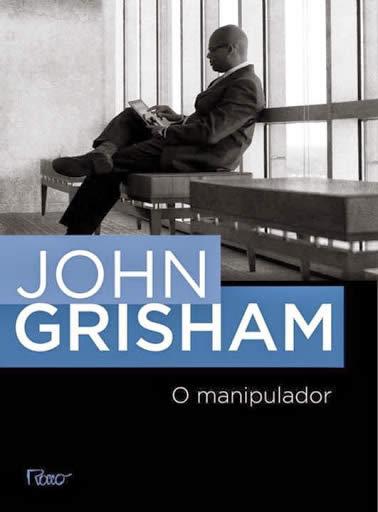 john grisham - O manipulador